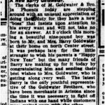 "January 2nd, 1909 Arizona Gazette article announcing the birth of a ""new 'boss'"" for ""the clerks of M. Goldwater & Bro. in Phoenix."" The Gazette was an evening paper, meaning that the line regarding Goldwater having been born ""at 3 o'clock this morning"" refers to the early hours of January 2nd, not New Year's Day."
